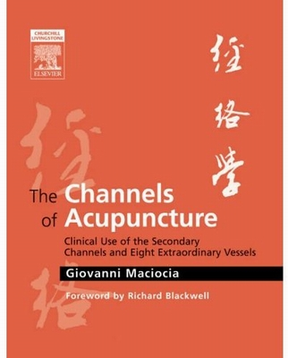 The Channels of Acupuncture Clinical Use of the Secondary Channels and Eight Extraordinary Vessels