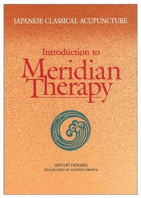 Japanese Classical Acupuncture: Introduction to Meridian Therapy