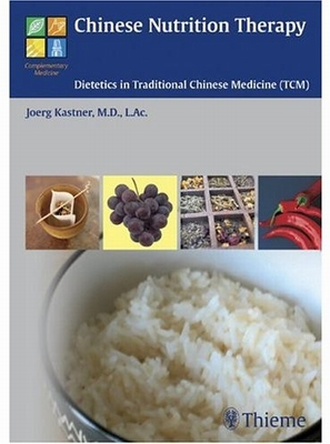 Chinese Nutrition Therapy: Dietetics in Traditional Chinese Medicine