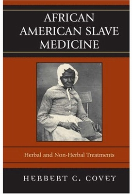 African-American Slave Medicine: Herbal and non-Herbal Treatments