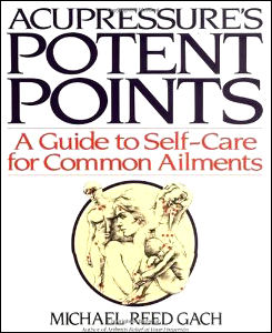 Acupressures Potent Points a Guide to Self-Care for Common Ailments