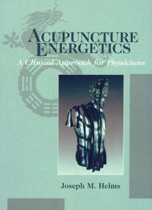 Acupuncture Energetics A Clinical Approach for Physicians