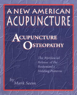 A New American Acupuncture : Acupuncture Osteopathy : The Myofascial Release of the Bodymind's